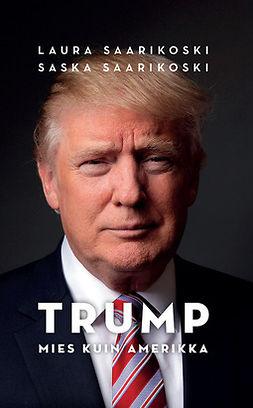 Saarikoski, Laura - Trump - mies kuin Amerikka, ebook