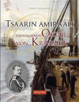 Tiilikainen, Heikki - Tsaarin amiraali. Suomalainen Oscar von Kraemer, e-kirja