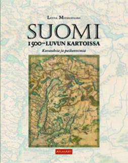 Miekkavaara, Leena - Suomi 1500-luvun kartoissa. Kuvauksia ja paikannimiä, e-kirja