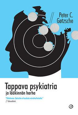 Gøtzsche, Peter C. - Tappava psykiatria ja lääkinnän harha, e-bok