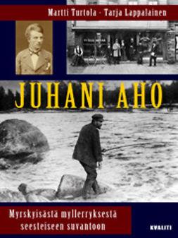 Lappalainen, Tarja - Juhani Aho – myrskyisästä myllerryksestä seesteiseen suvantoon, e-kirja