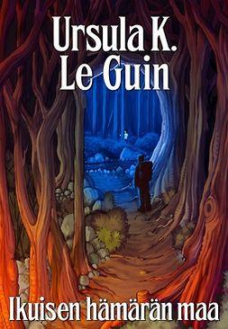 Guin, Ursula K. Le - Ikuisen hämärän maa, e-kirja