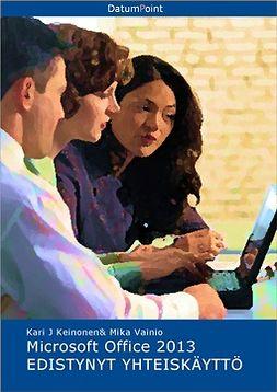 Keinonen, Kari J - Microsoft Office 2013 - Edistynyt yhteiskäyttö, e-kirja