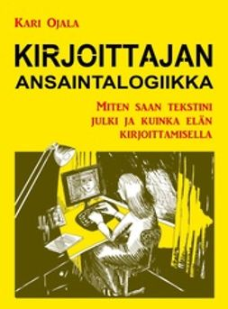 Ojala, Kari - Kirjoittajan ansaintalogiikka, ebook
