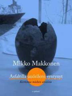 Makkonen, Mikko - Asfaltilla uudelleen syntynyt: Kertomus miehen aivoista, ebook