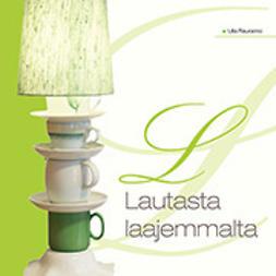 Rauramo, Ulla - Lautasta laajemmalta, ebook