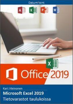 Keinonen, Kari J - Microsoft Excel 2019 - Tietovarastot taulukoissa, e-bok