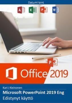 Keinonen, Kari J - Microsoft PowerPoint 2019 Eng - Edistynyt käyttö, e-kirja