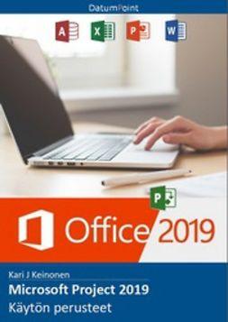 Keinonen, Kari J - Microsoft Project 2019 - Käytön perusteet, e-kirja