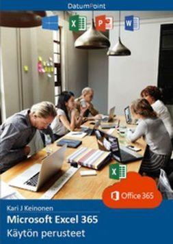 Keinonen, Kari J - Microsoft Excel 365 - Käytön perusteet, e-bok