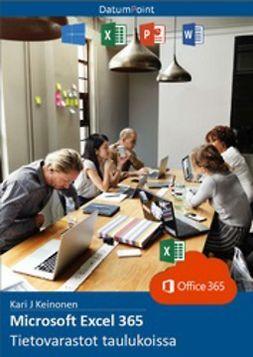 Keinonen, Kari J - Microsoft Excel 365 - Tietovarastot taulukoissa, e-kirja