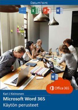 Keinonen, Kari J - Microsoft Word 365 - Käytön perusteet, e-kirja