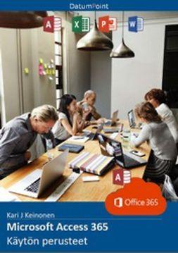 Keinonen, Kari J - Microsoft Access 365 - Käytön perusteet, e-kirja