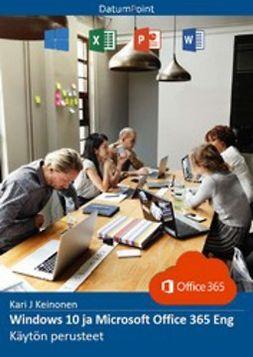 Keinonen, Kari J - Windows 10 ja Microsoft Office 365 Eng - Käytön perusteet, e-kirja