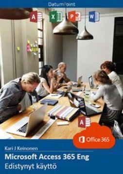 Keinonen, Kari J - Microsoft Access 365 Eng - Edistynyt käyttö, e-kirja