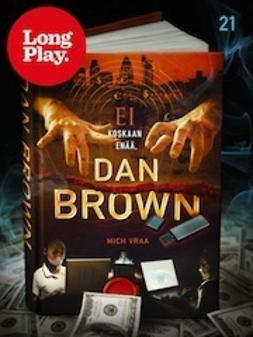Ei koskaan enää, Dan Brown - (Long Play ; 21)