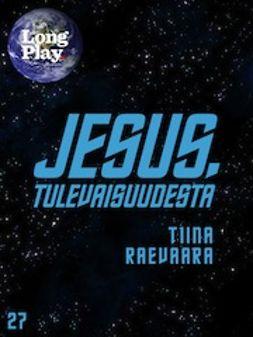Raevaara, Tiina - Jesus, tulevaisuudesta, e-kirja