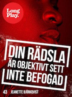 Björkqvist, Jeanette - Din rädsla är objektivt sett inte befogad, e-bok