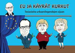 Tuusvuori, Ossi - EU ja käyrät kurkut - Tosiasioita urbaanilegendojen sijaan, e-kirja