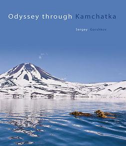 Gorshkov, Sergey - Odyssey though Kamchatka, e-kirja