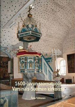 Tuhkanen, Tuija - 1600-luvun saarnatuolit Varsinais-Suomen kirkoissa, ebook