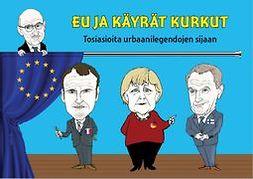 Rosas, Allan - EU ja käyrät kurkut - Tosiasioita urbaanilegendojen sijaan, e-bok