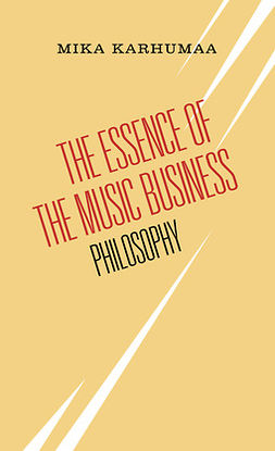 Karhumaa, Mika - The Essence of the Music Business - Philosophy, ebook