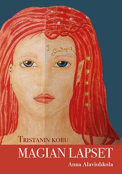 Alaviuhkola, Anna - Magian Lapset - Tristanin koru, e-kirja