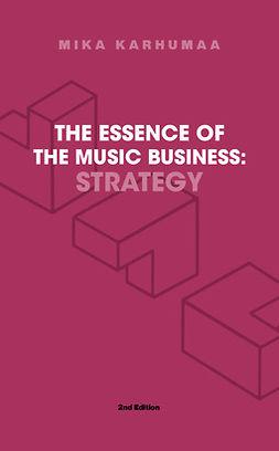 Karhumaa, Mika - The Essence of the Music Business – Strategy, ebook