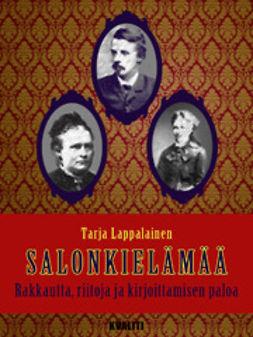 Lappalainen, Tarja - Salonkielämää – rakkautta, riitoja ja kirjoittamisen paloa, e-kirja