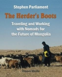 Parliament, Stephen - The Herder's Boots – Traveling and Working with Nomads for the Future of Mongolia, e-kirja
