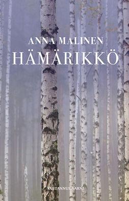 Malinen, Anna - Hämärikkö, e-bok