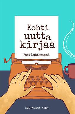 Luhtaniemi, Pasi - Kohti uutta kirjaa, e-bok