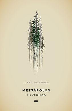 Mikkonen, Jukka - Metsäpolun filosofiaa, ebook
