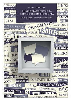 Filosofianopetus ja pedagoginen filosofia. Filosofia oppiaineena ja kasvatuksena