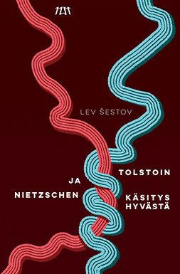 (kirjoittaja), Lev Šestov - Tolstoin ja Nietzschen käsitys hyvästä, ebook