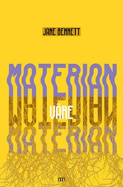Bennett, Jane - Materian väre. Olioiden poliittinen ekologia, e-kirja