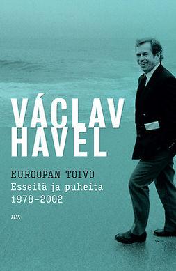 Havel, Václav - Euroopan toivo. Esseitä ja puheita 1978–2002, e-bok