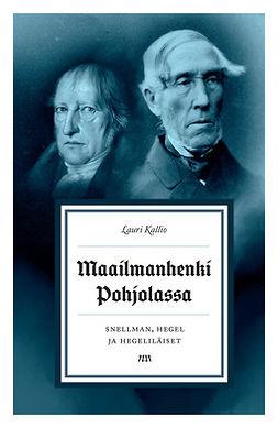 Kallio, Lauri - Maailmanhenki Pohjolassa - Snellman, Hegel ja hegeliläiset, e-kirja