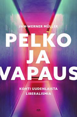 Müller, Jan-Werner - Pelko ja vapaus. Kohti uudenlaista liberalismia, e-kirja