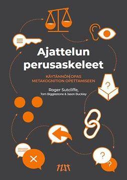 Sutcliffe, Roger - Ajattelun perusaskeleet. Käytännön opas metakognition opettamiseen, e-kirja