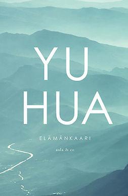 Hua, Yu - Elämänkaari, e-kirja