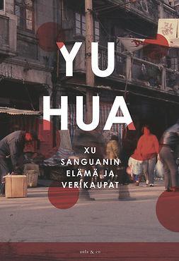Hua, Yu - Xu Sanguanin elämä ja verikaupat, e-kirja