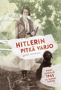 Batthyany, Sacha - Hitlerin pitkä varjo. Rikos keväällä 1945 ja sukuni tarina, e-kirja