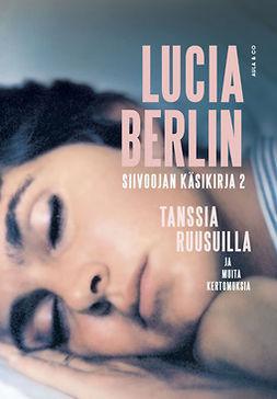 Berlin, Lucia - Tanssia ruusuilla ja muita kertomuksia, Siivoojan käsikirja 2, e-kirja