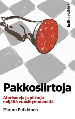 Pulkkinen, Hannu - Pakkosiirtoja – Aforismeja ja piirtoja neljältä vuosikymmeneltä, e-kirja