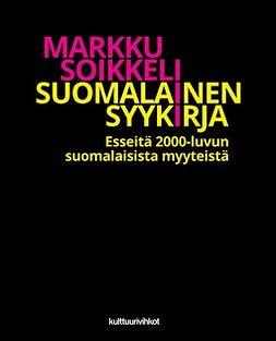 Soikkeli, Markku - Suomalainen syykirja – esseitä 2000-luvun suomalaisista myyteistä, e-kirja