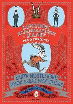 Montefiore, Santa - Lontoon kuninkaalliset kanit: Pako tornista, e-bok