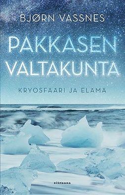 Vassnes, Bjørn - Pakkasen valtakunta: Kryosfääri ja elämä, ebook