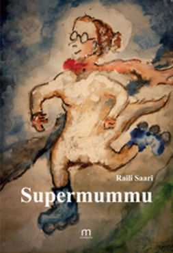 Saari, Raili - Supermummu, e-kirja